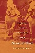 Horses at Work: Harnessing Power in Industrial America