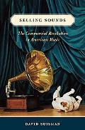 Selling Sounds: The Commercial Revolution in American Music