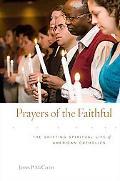 Prayers of the Faithful: The Shifting Spiritual Life of American Catholics