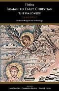 From Roman to Early Christian Thessalonike: Studies in Religion and Archaeology (Harvard The...