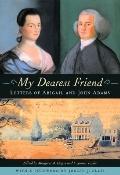 My Dearest Friend : Letters of Abigail and John Adams