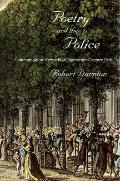 Poetry and the Police : Communication Networks in Eighteenth-Century Paris
