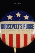 Roosevelt's Purge : How FDR Fought to Change the Democratic Party