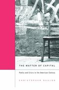 Matter of Capital : Poetry and Crisis in the American Century