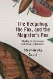 The Hedgehog, the Fox, and the Magister's Pox: Mending the Gap between Science and the Human...