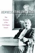 Representing the Race : The Creation of the Civil Rights Lawyer