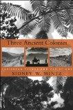 Three Ancient Colonies: Caribbean Themes and Variations (The W. E. B. Du Bois Lectures)