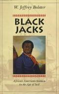 Black Jacks African American Seamen in the Age of Sail