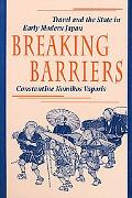 Breaking Barriers Travel and the State in Early Modern Japan
