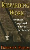 Rewarding Work How to Restore Participation and Self-Support to Free Enterprise