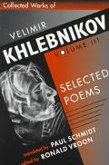 Collected Works of Velimir Khlebnikov Selected Poems