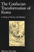 Confucian Transformation of Korea A Study of Society and Ideology