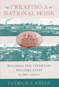 Creating a National Home Building the Veterans' Welfare State 1860-1900