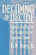 Deciding to Decide Agenda Setting in the United States Supreme Court