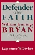 Defender of the Faith: William Jennings Bryan, the Last Decade, 1915-1925