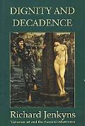 Dignity and Decadence Victorian Art and the Classical Inheritance
