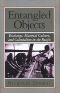 Entangled Objects Exchange, Material Culture, and Colonialism in the Pacific