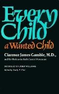 Every Child a Wanted Child Clarence James Gamble and His Work in the Birth Control Movement