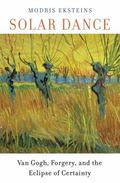 Solar Dance : Van Gogh, Forgery, and the Eclipse of Certainty