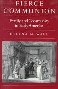 Fierce Communion Family and Community in Early America