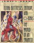 Flying Buttresses, Entropy, and O-Rings The World of an Engineer