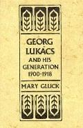 Georg Lukacs and His Generation, 1900-1918