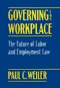Governing the Workplace The Future of Labor and Employment Law