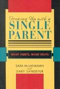 Growing Up With a Single Parent What Hurts, What Helps