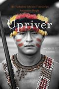 Upriver : The Turbulent Life and Times of an Amazonian People