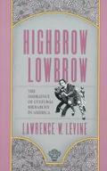 Highbrow/Lowbrow The Emergence of Cultural Hierarchy in America