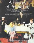 History of Private Life From the Fires of Revolution to the Great War