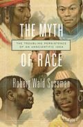 Myth of Race : The Troubling Persistence of an Unscientific Idea