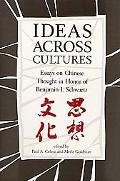 Ideas Across Cultures Essays on Chinese Thought in Honor of Benjamin I. Schwartz