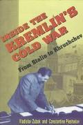 Inside the Kremlin's Cold War From Stalin to Khrushchev