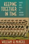 Keeping Together in Time Dance and Drill in Human History