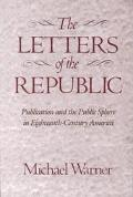 Letters of the Republic Publication and the Public Sphere in Eighteenth-Century America
