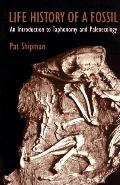 Life History of a Fossil: An Introduction to Taphonomy and Paleoecology