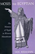 Moses the Egyptian The Memory of Egypt in Western Monotheism