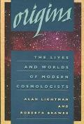 Origins The Lives and Worlds of Modern Cosmologists