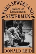 Paris Sewers and Sewermen Realities and Representations