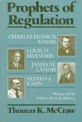 Prophets of Regulation Charles Francis Adams, Louis D. Brandeis, James M. Landis and Alfred ...
