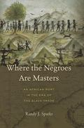Where the Negroes Are Masters : An African Port in the ERA of the Slave Trade