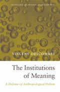 Institutions of Meaning : A Defense of Anthropological Holism