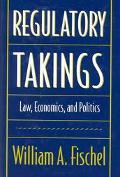 Regulatory Takings Law, Economics, and Politics