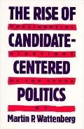 Rise of Candidate-Centered Politics Presidential Elections of the 1980s