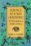 Science As a Way of Knowing The Foundations of Modern Biology