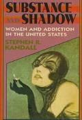 Substance and Shadow Women and Addiction in the United States