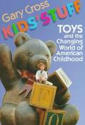 Kids' Stuff Toys and the Changing Worlds of American Childhood
