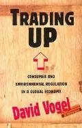 Trading Up Consumer and Environmental Regulation in a Global Economy