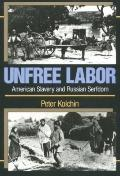 Unfree Labor American Slavery and Russian Serfdom